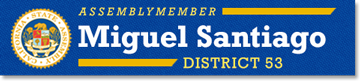 Official Website - Assemblymember Miguel Santiago Representing the 53rd California Assembly District